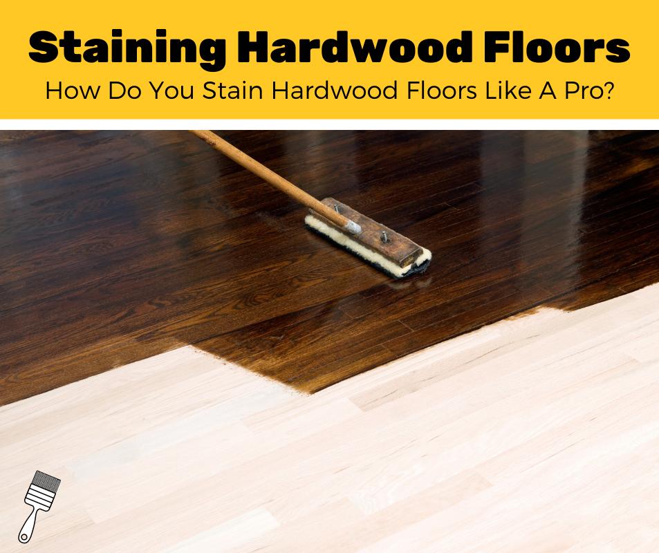 How To Stain Hardwood Floors