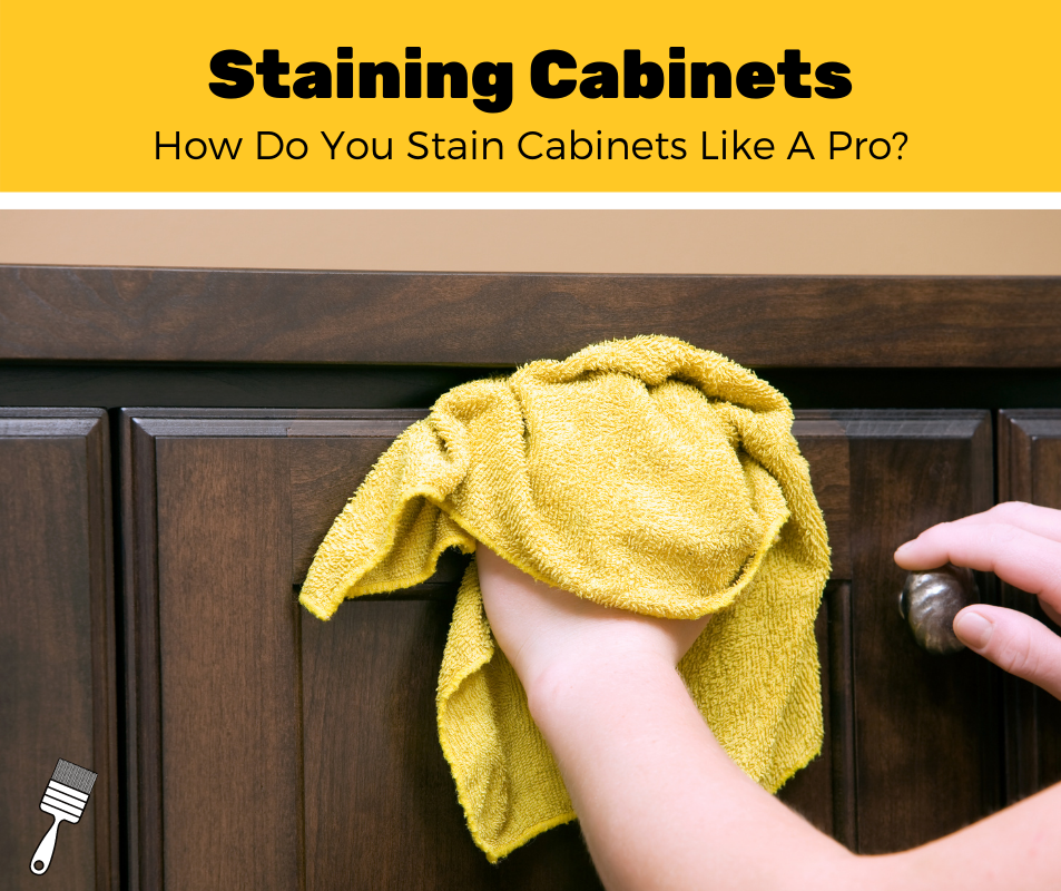 How To Stain Cabinets?
