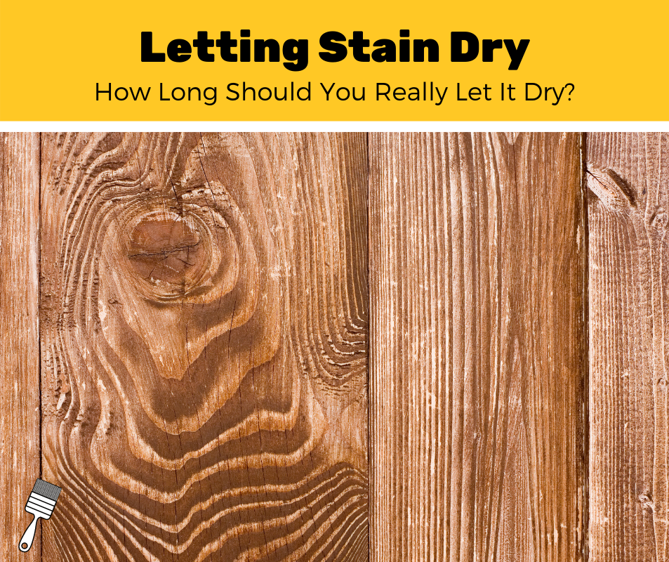 How Long Does Stain Take To Dry?